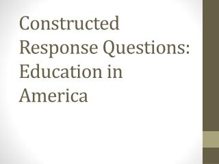 Constructed Response Questions:  Education in America