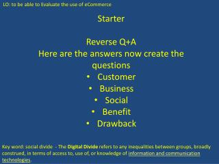 Starter Reverse Q+A Here are the answers now create the questions Customer Business Social Benefit