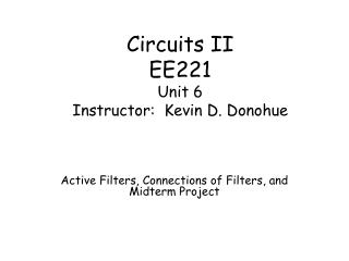 Circuits II EE221 Unit 6 Instructor:  Kevin D. Donohue