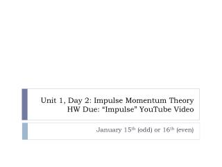 "Unit 1, Day 2: Impulse Momentum Theory HW Due: ""Impulse"" YouTube Video"