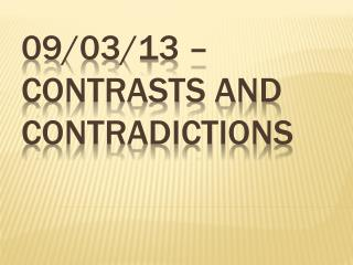 09/03/13  � CONTRASTS and CONTRADICTION S