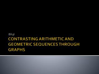 CONTRASTING ARITHMETIC AND GEOMETRIC SEQUENCES THROUGH GRAPHS