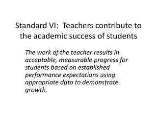 Standard VI:  Teachers contribute to the academic success of students