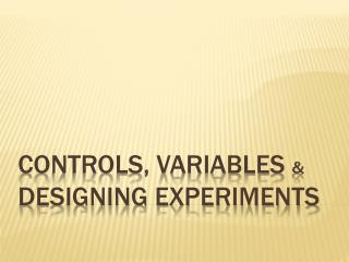 Controls, Variables  &  Designing Experiments