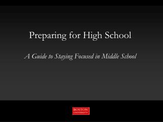 Preparing for High School A Guide to Staying Focused in Middle School