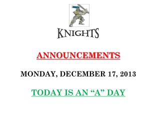 ANNOUNCEMENTS MONDAY ,  DECEMBER  17, 2013 TODAY IS AN �A� DAY