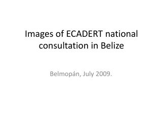 Images  of ECADERT  national consultation  in  Belize