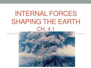 Internal forces shaping the earth ch.  4.1