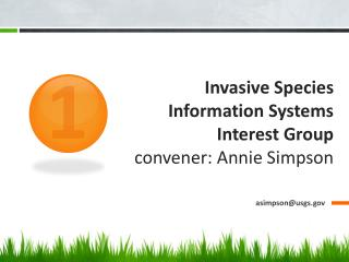 Invasive Species Information Systems Interest Group convener: Annie Simpson