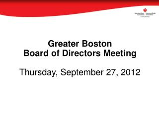 Greater Boston Board of Directors Thursday, September 27, 2012