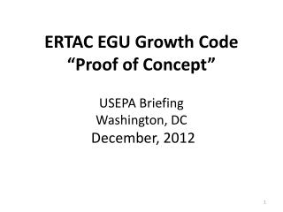"ERTAC EGU Growth Code ""Proof of Concept"" USEPA Briefing Washington, DC  December, 2012"