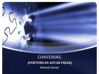 CONVENING ( PERTEMUAN ANTAR PIHAK )