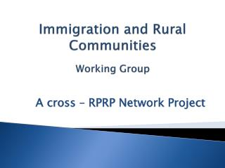 Immigration and Rural Communities  Working  Group