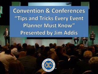 "Convention & Conferences ""Tips and Tricks Every Event Planner Must Know"" Presented by Jim Addis"