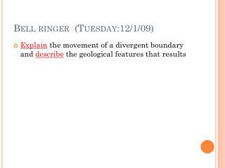 Bell ringer  (Tuesday:12/1/09)