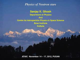 Physics of Neutron stars Sanjay K.  Ghosh Department of Physics And