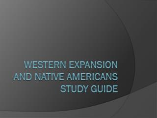 Western Expansion and Native Americans Study Guide