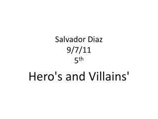 Salvador Diaz  9/7/11 5 th