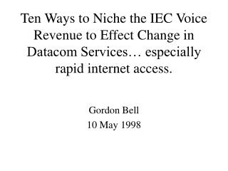 Ten Ways to Niche the IEC Voice Revenue to Effect Change in Datacom Services  especially rapid internet access.