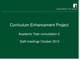 Curriculum Enhancement Project  Academic Year consultation 2  Staff meetings October 2012