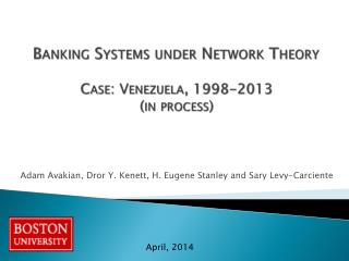 Banking Systems under  Network  Theory Case: Venezuela, 1998-2013 (in process)