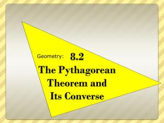 8.2 The Pythagorean  Theorem  and  Its  Converse