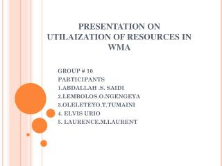 PRESENTATION ON UTILAIZATION OF RESOURCES IN WMA