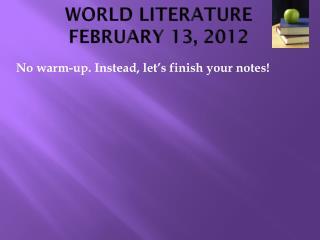WORLD LITERATURE FEBRUARY  13,  2012