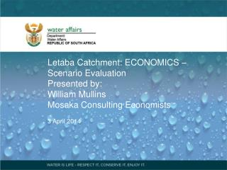 Letaba Catchment:  ECONOMICS  – Scenario Evaluation Presented by: William Mullins