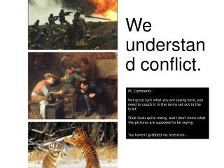 We understand conflict.