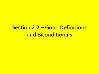 Section 2.2 – Good Definitions and  Biconditionals