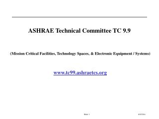 ASHRAE Technical Committee TC 9.9   Mission Critical Facilities, Technology Spaces,  Electronic Equipment