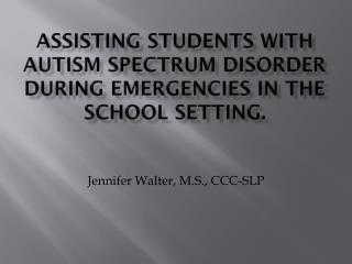 Assisting Students with Autism Spectrum Disorder during Emergencies in the School Setting.