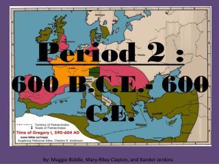 Period 2 :  600 B.C.E.- 600 C.E.