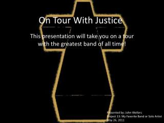 On Tour With Justice
