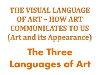 THE VISUAL LANGUAGE OF ART – HOW ART COMMUNICATES TO US (Art and its Appearance)