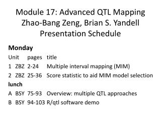 Module  17:  Advanced QTL Mapping Zhao-Bang  Zeng , Brian S.  Yandell Presentation Schedule