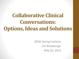 Collaborative Clinical Conversations: Options, Ideas and Solutions