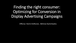 Finding the right  consumer:  Optimizing for Conversion in Display Advertising  Campaigns