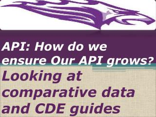 API:  How do we ensure Our API grows ? Looking at comparative data and CDE guides