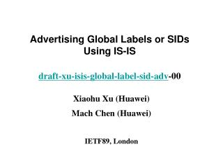 Advertising Global Labels or SIDs Using IS-IS draft-xu-isis-global-label-sid-adv -00