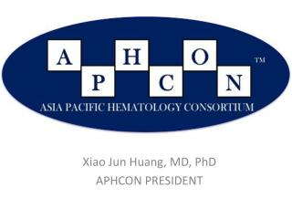 Xiao Jun Huang, MD, PhD APHCON PRESIDENT