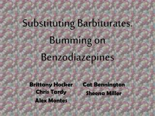 Substituting Barbiturates. Bumming on Benzodiazepines