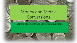 Money and Metric Conversions