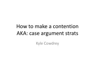 How to make a contention AKA: case argument  strats