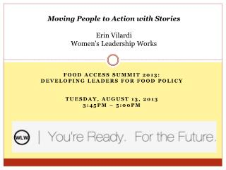 Food Access Summit 2013: Developing Leaders for Food Policy Tuesday, August 13, 2013