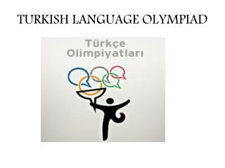 TURKISH LANGUAGE OLYMPIAD