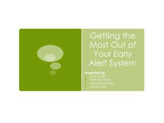 Getting the Most Out of Your Early Alert System