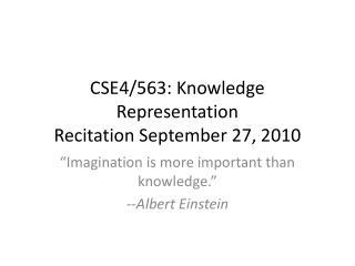 CSE4/563: Knowledge Representation Recitation September 27, 2010