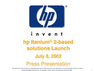 Hp Itanium  2-based solutions Launch July 8, 2002 Press Presentation